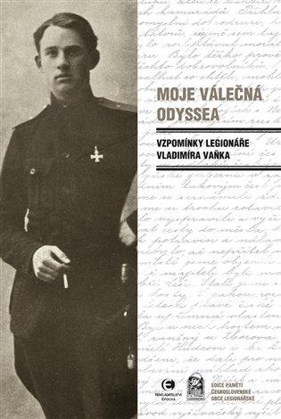 Moje válečná odyssea:Vzpomínky legionáře Vladimíra Vaňka - Vladimír Vaněk | Booksquad.ink