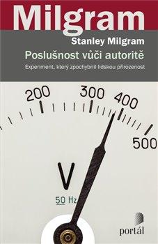 Poslušnost vůči autoritě. Experiment, který zpochybnil lidskou přirozenost - Stanley Milgram