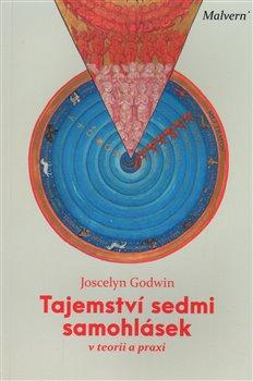 Tajemství sedmi samohlásek. v teorii a praxi - Joscelyn Godwin