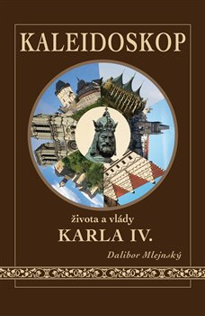 Obálka titulu Kaleidoskop života a vlády Karla IV.