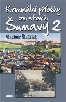 Obálka titulu Kriminální příběhy ze staré Šumavy 2
