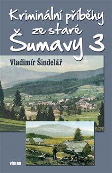 Obálka titulu Kriminální příběhy ze staré Šumavy 3
