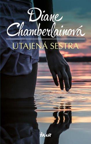 Utajená sestra - Diane Chamberlainová | Booksquad.ink