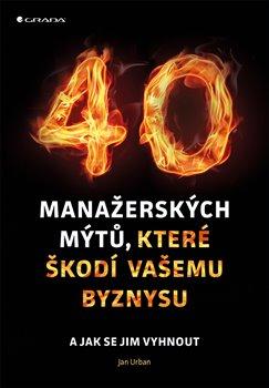 Obálka titulu 40 manažerských mýtů, které škodí vašemu byznysu
