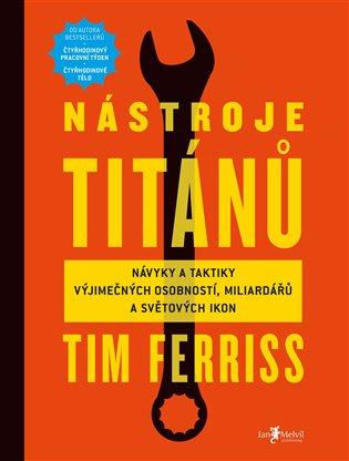 Nástroje titánů:Návyky a taktiky výjimečných osobností, miliardářů a světových ikon - Timothy Ferriss   Booksquad.ink