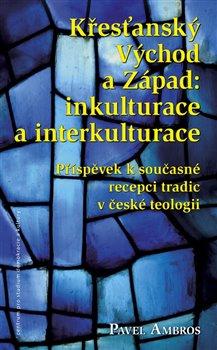 Obálka titulu Křesťanský Východ a Západ: Inkulturace a interkulturace