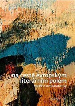 Obálka titulu Na cestě evropským literárním polem