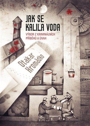 Jak se kalila voda:Výbor z kriminálních příběhů a úvah - Jaroslav Bouček (ed.), | Booksquad.ink