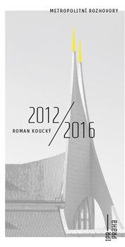 Obálka titulu Metropolitní rozhovory - Roman Koucký 2012/2016