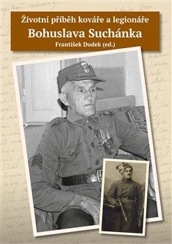 Obálka titulu Životní příběh kováře a legionáře Bohuslava Suchánka