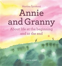 Obálka titulu Annie and her Granny - About the Life at the Beginning and at the End