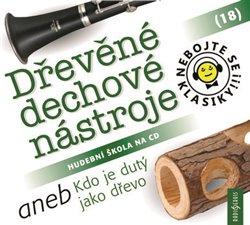 Nebojte se klasiky! 18 Dřevěné dechové nástroje aneb Kdo je dutý jako dřevo