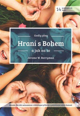 Hraní s Bohem:a jak na to - Jerome W. Berryman | Booksquad.ink