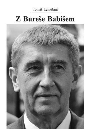 Z Bureše Babišem - Tomáš Lemešani | Booksquad.ink
