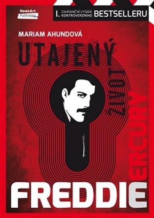 Freddie Mercury - Utajený život - Mariam Ahundová | Booksquad.ink