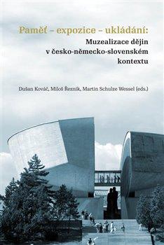 Obálka titulu Paměť-expozice-ukládání: Muzealizace dějin v česko-německo-slovenském kontextu