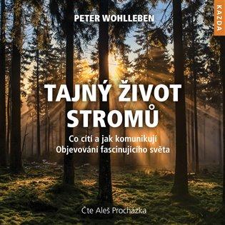 Tajný život stromů:Co cítí a jak komunikují – Objevování fascinujícího světa - Peter Wohlleben | Booksquad.ink