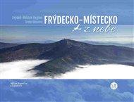Frýdecko-Místecko z nebe / Frýdek-Místek Region From Heaven