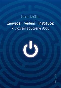 Obálka titulu Inovace - vědění - instituce: k výzvám současné doby