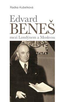 Obálka titulu Edvard Beneš mezi Londýnem a Moskvou