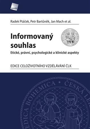 Informovaný souhlas:Etické. právní, psychologické a klinické aspekty - Petr Bartůněk, | Booksquad.ink