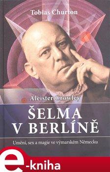 Crowley Aleister - Šelma v Berlíně