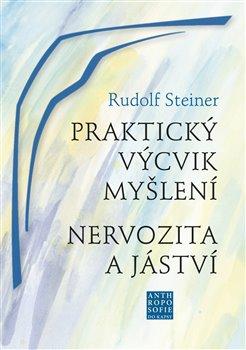 Praktický výcvik myšlení. Nervozita a jáství - Rudolf Steiner