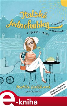 Italské jednohubky. S humorem a laskavostí o životě v Itálii - Marta Kučíková e-kniha