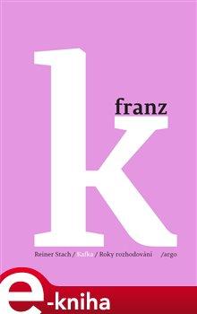 Obálka titulu Kafka - Roky rozhodování