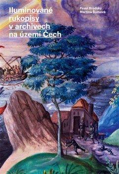 Obálka titulu Iluminované  rukopisy v archivech na území Čech