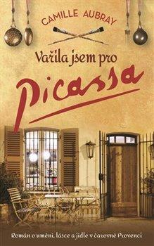 Obálka titulu Vařila jsem pro Picassa