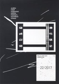 Obálka titulu Sešit pro umění, teorii a příbuzné zóny č.22/2017