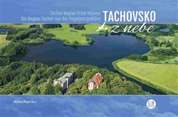 Obálka titulu Tachovsko z nebe / Tachov Region From Heaven / Die Region Tachov aus der Vogelperspektive