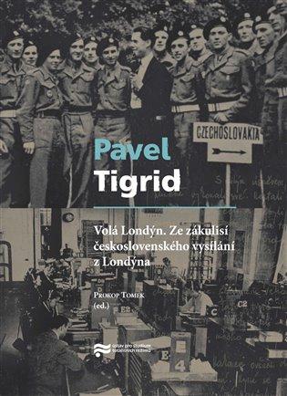 Volá Londýn. Ze zákulisí čs. vysílání z Londýna - Pavel Tigrid | Booksquad.ink