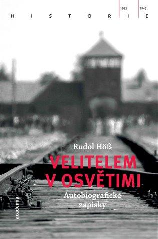 Velitelem v Osvětimi:Autobiografické zápisky - Rudolf Höss   Booksquad.ink