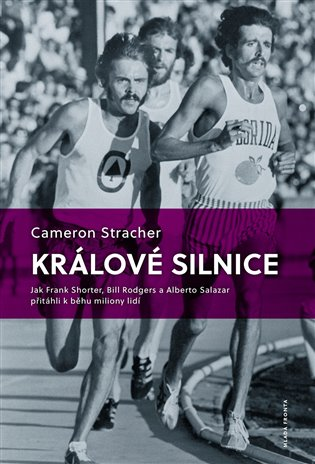 Králové silnice:Jak Frank Shorter, Bill Rodgers a Alberto Salazar přitáhli k běhu miliony lidí - Cameron Stracher | Booksquad.ink