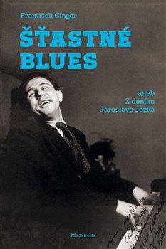 Obálka titulu Šťastné blues aneb Z deníku Jaroslava Ježka