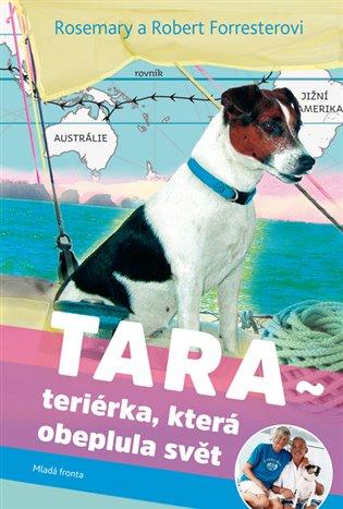 Tara:Teriérka, která obeplula svět - Robert Forrester, | Booksquad.ink
