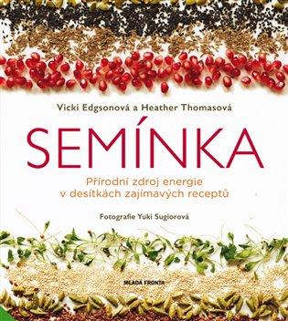 Semínka:Přírodní zdroj energie v desítkách zajímavých receptů - Vicky Edgsonová, | Booksquad.ink