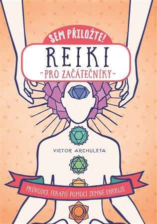 Reiki pro začátečníky:Průvodce terapií pomocí jemné energie - Victor Archuleta | Booksquad.ink