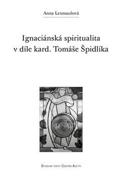Obálka titulu Ignaciánská spiritualita v díle kard. Tomáše Špidlíka