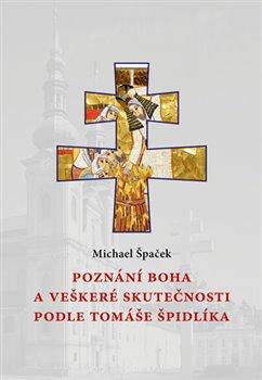 Obálka titulu Poznání Boha a veškeré skutečnosti podle Tomáše Špidlíka