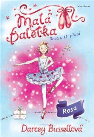 Malá baletka - Rosa a tři přání - Darcey Bussellová | Booksquad.ink