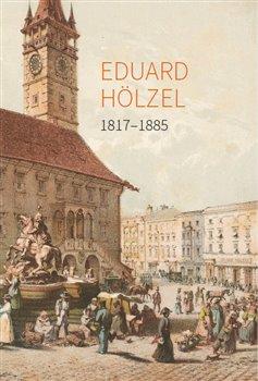 Obálka titulu Eduard Hölzel 1817 - 1885
