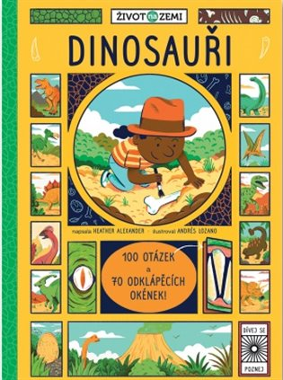 Život na Zemi - Dinosauři:100 otázek a 70 odklápěcích okének - Heather Alexander | Booksquad.ink
