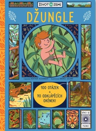 Život na Zemi - Džungle:100 otázek a 70 odklápěcích okének - Heather Alexander   Booksquad.ink