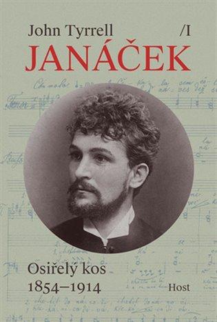 Leoš Janáček, svazek I: Osiřelý kos (1854-1914) - John Tyrrell | Booksquad.ink