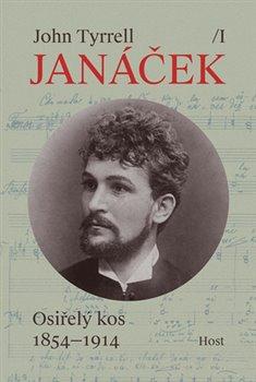 Obálka titulu Leoš Janáček, svazek I: Osiřelý kos (1854-1914)