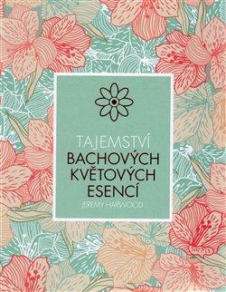 Obálka titulu Tajemství Bachových květových esencí