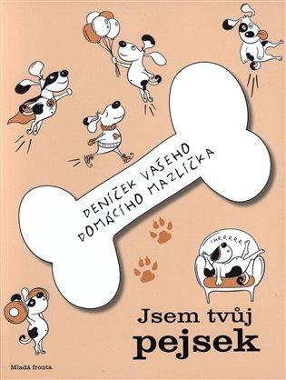 Jsem tvůj pejsek:Deníček vašeho domácího mazlíčka - - | Booksquad.ink